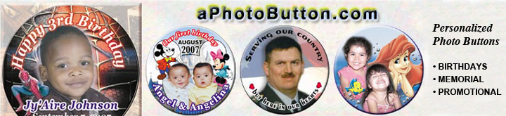 PHOTO BUTTONS: 3 inch round, 2.25 inch round, pinback, magnetic, mirror back, keychain